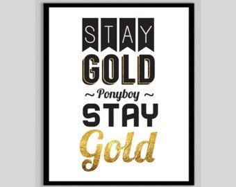 Stay Gold, Ponyboy. Stay Gold ~Johnny Cade