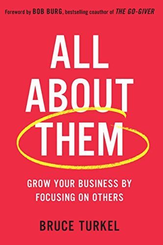 All about Them: Grow Your Business by Focusing on Others ...