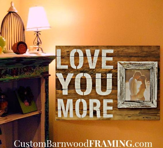 custom barnwood frames sign love you more with 8x10 frame 3750 http