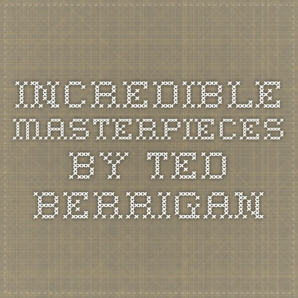 incredible masterpieces by ted berrigan