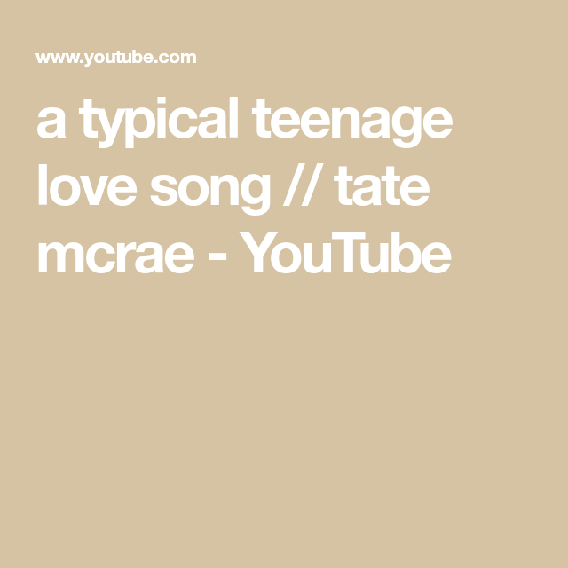 A Typical Teenage Love Song Tate Mcrae Youtube Love Songs Songs