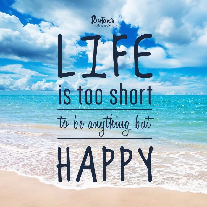 Life is too short to be anything but happy. So, make the ...
