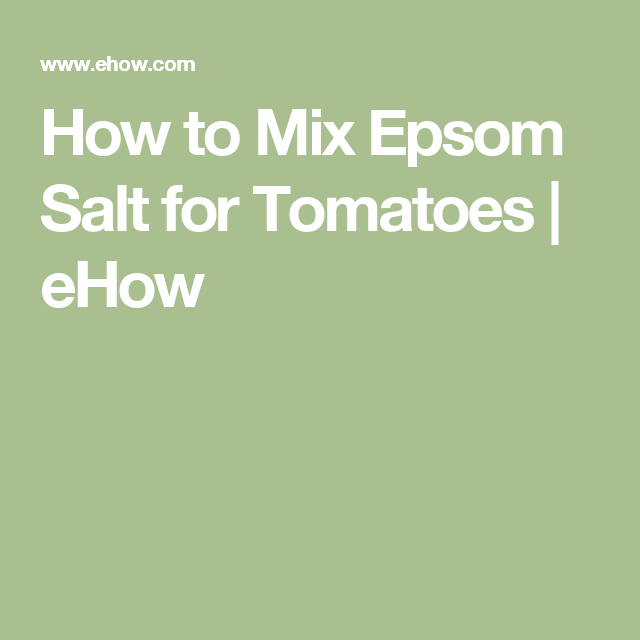 How to Mix Epsom Salt for Tomatoes   eHow