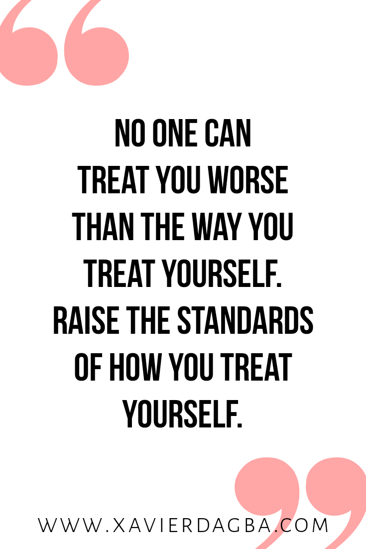 No One Can Treat You Worse Than The Way You Treat Yourself Do You Agree Click Uplifting Quotes Quotes To Live By Wise Motivational Quotes For Entrepreneurs