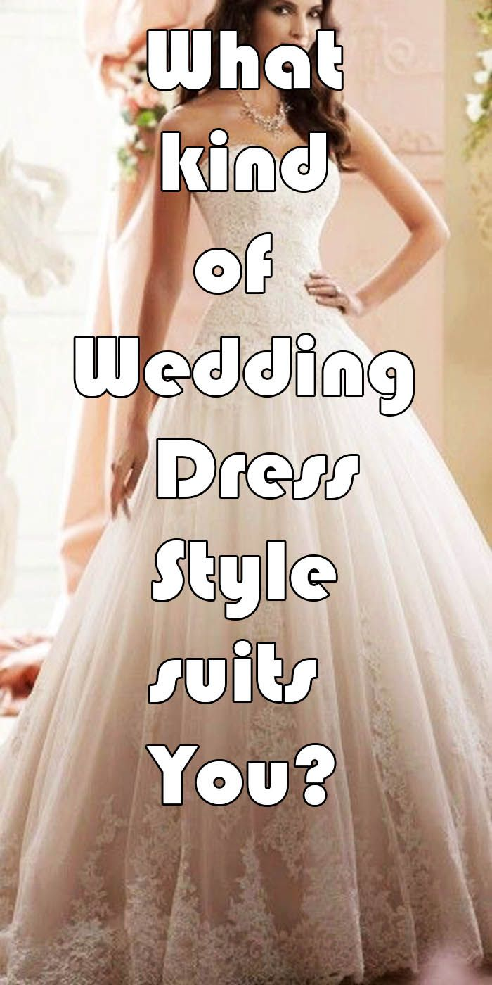 What Kind Of Wedding Dress Style Suits You Wedding Dress