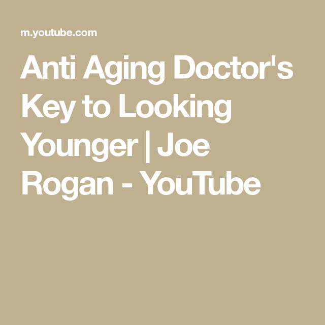 Anti Aging Doctor S Key To Looking Younger Joe Rogan Youtube Joe Rogan Anti Aging Look Younger