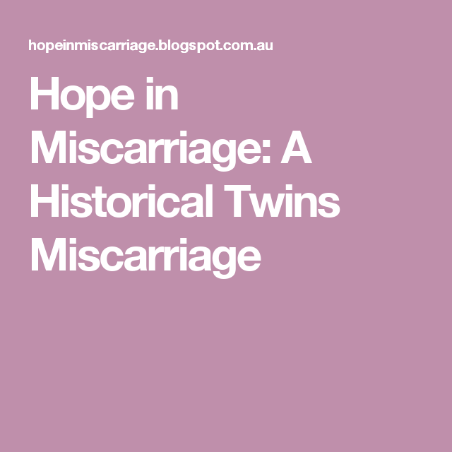 Hope in Miscarriage: A Historical Twins Miscarriage