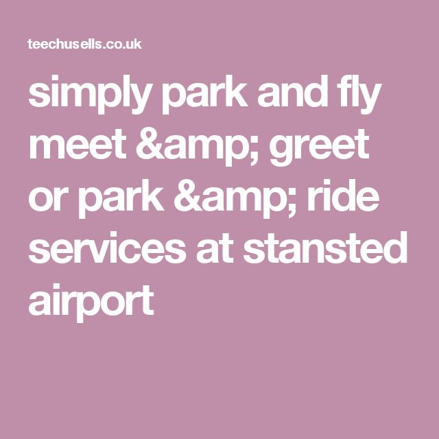Simply park and fly meet greet or park ride services at stansted simply park and fly meet greet or park ride services at stansted airport m4hsunfo