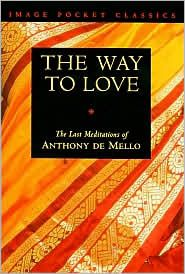 The Way To Love By Anthony De Mello Books And Authors I Love Books I Love Books Love Book