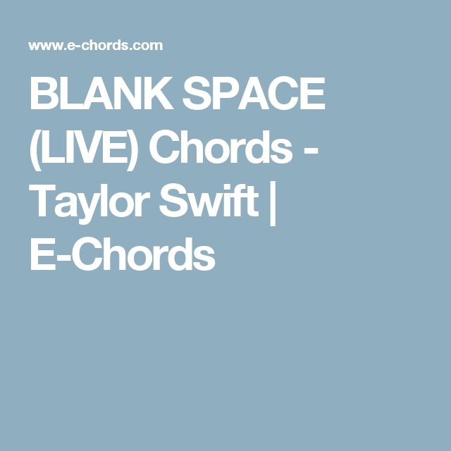 BLANK SPACE (LIVE) Chords - Taylor Swift | E-Chords | Keira-lah ...