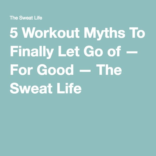 5 Workout Myths To Finally Let Go of — For Good — The Sweat Life