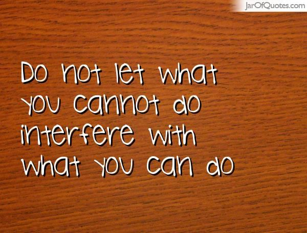 Do not let what you cannot do interfere with what you can do #quotes #love #sayings #inspirational #motivational #words #quoteoftheday #positive