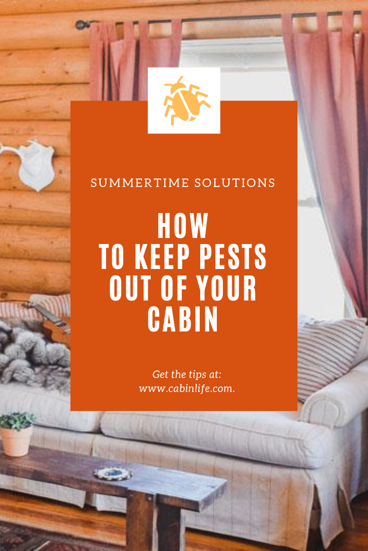 4 Tricks To Keep Bugs Pests Out Of Your Cabin Pest Control Pests Natural Pest Control