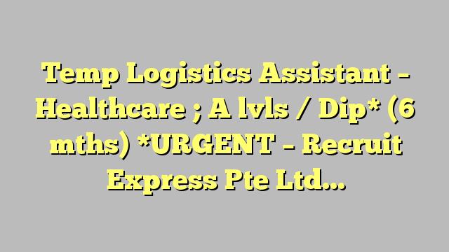 Temp Logistics Assistant  Healthcare  A Lvls  Dip  Mths