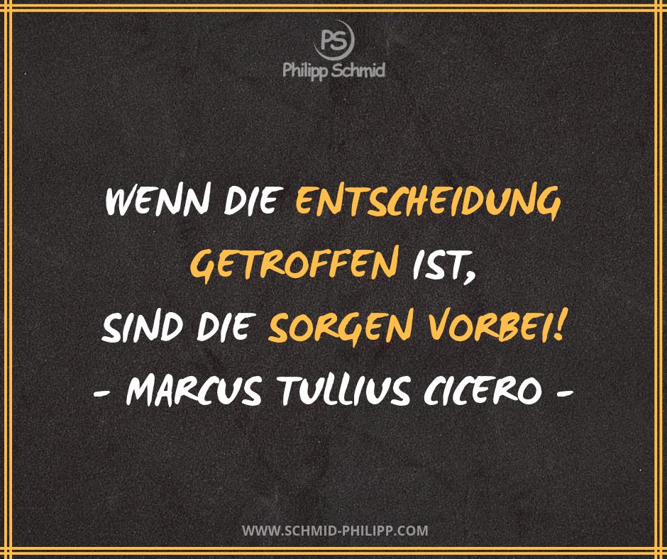 Wenn Die Entscheidung Getroffen Ist Sind Die Sorgen Vorbei Marcus Tullius Cicero Impulsdestages Cicero Zitate Entscheidungen Spruche Zitate Entscheidung