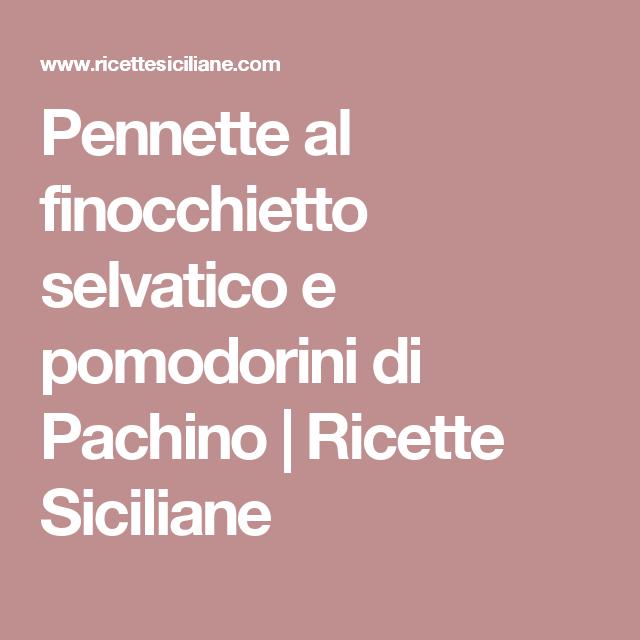 Pennette al finocchietto selvatico e pomodorini di Pachino | Ricette Siciliane