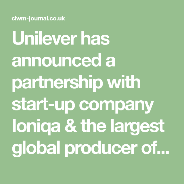 Unilever has announced a partnership with start-up company Ioniqa