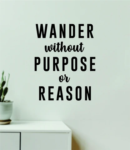Wander Without Purpose or Reason Wall Decal Home Decor Vinyl Art Sticker Bedroom Quote Nursery Baby Teen Boy Girl School Inspirational Adventure Travel