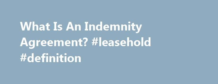 What Is An Indemnity Agreement? #leasehold #definition http - define rental agreement
