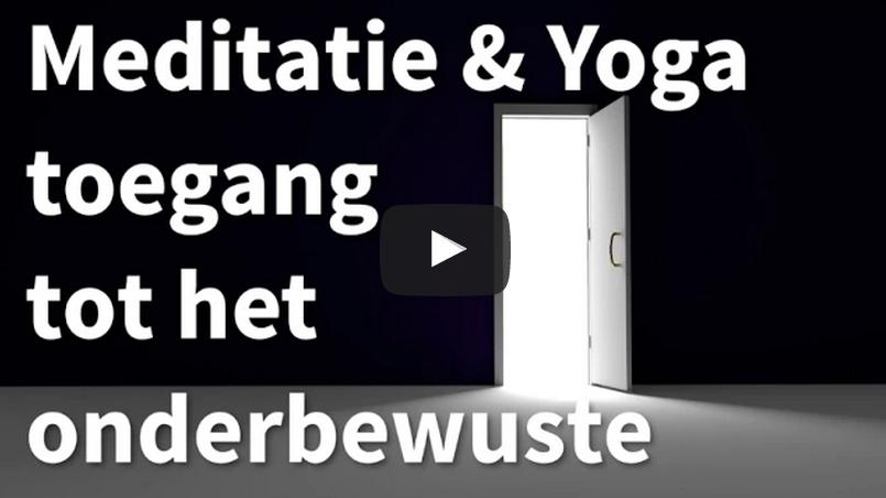 Meditatie en Yoga toegang tot het onderbewuste