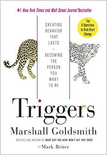 Triggers Creating Behavior That Lasts Becoming The Person You Want To Be Marshall Goldsmith Mark Reiter 9780804 Marshall Goldsmith Business Books Behavior