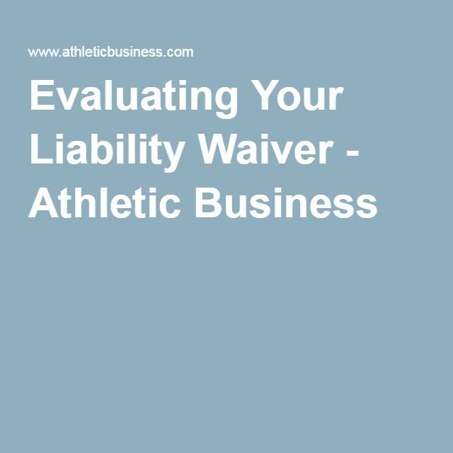 Evaluating Your Liability Waiver - Athletic Business