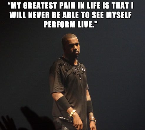 15 Kanye West Quotes To Make You Feel Better About Yourself Kanye West Quotes Funny Kanye West Quotes Kanye West Funny