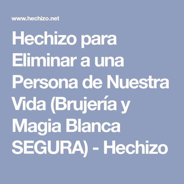 Hechizo Para Eliminar A Una Persona De Nuestra Vida Brujería Y Magia Blanca Segura Hechizo Hechizo Para Alejar Magia Blanca Hechizos De Magia Blanca