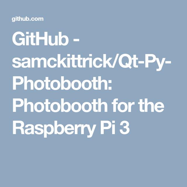 GitHub - samckittrick/Qt-Py-Photobooth: Photobooth for the