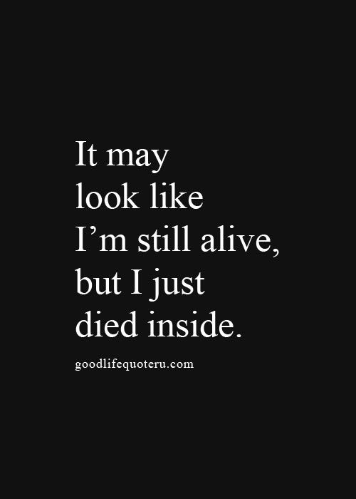 It May Look Like Im Still Alive But I Just Died Inside Quote Me