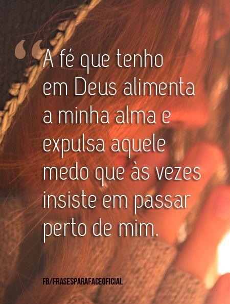 A fé que tenho em Deus alimenta... | Deus, Frases curtas para ...