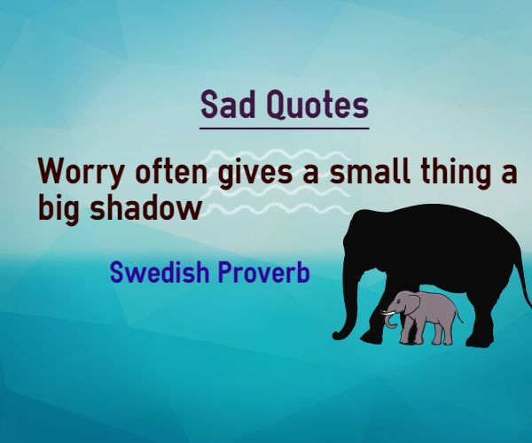 Sad Quotes About Anxiety: Sad Quotes About Small Thing Leaves Big Shadow. This