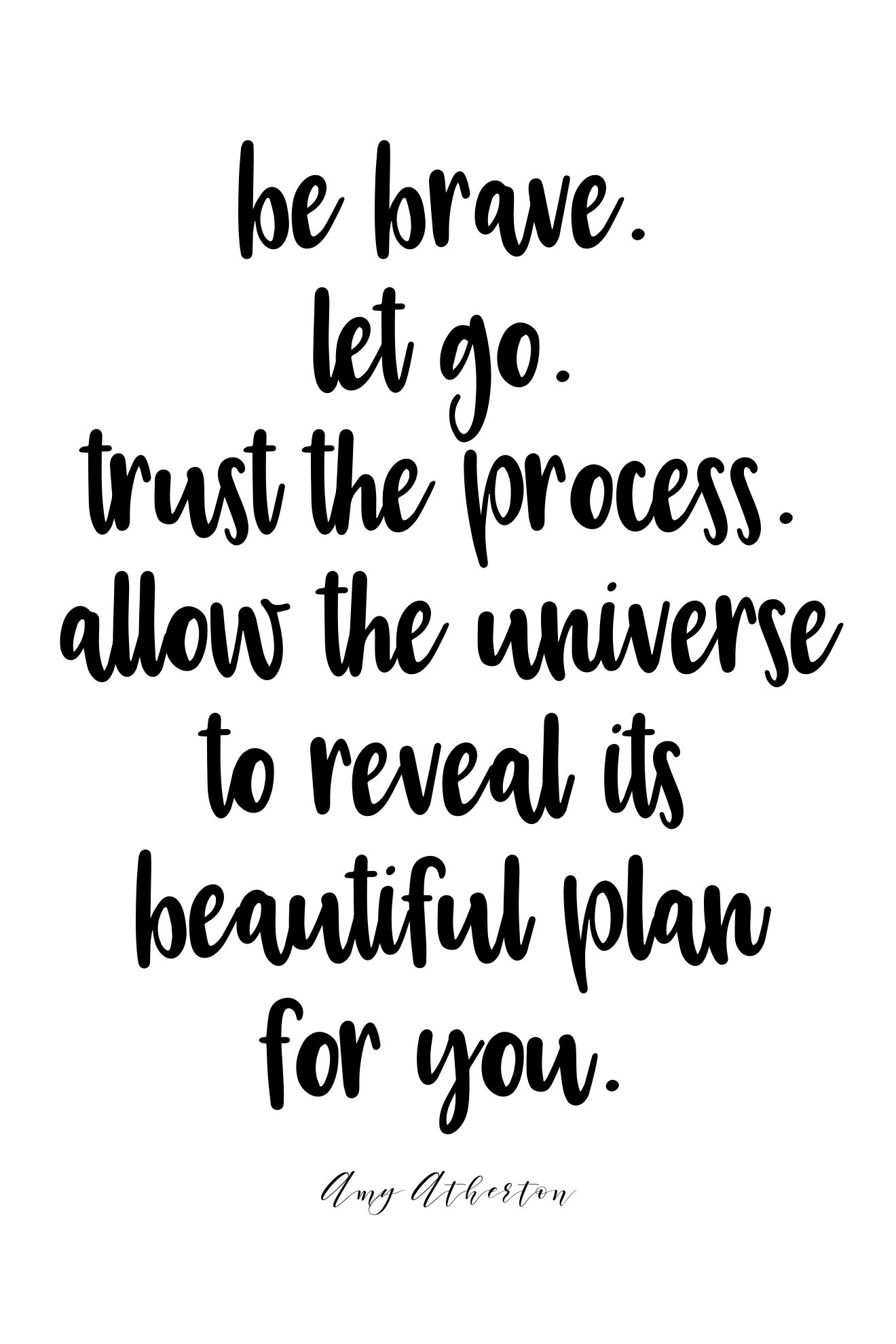 Be Brave Let Go Trust The Process Allow The Universe To Reveal