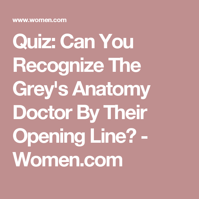 Quiz Can You Recognize The Greys Anatomy Doctor By Their Opening