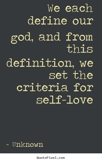 Unknown Picture Quotes   We Each Define Our God, And From This Definition,.