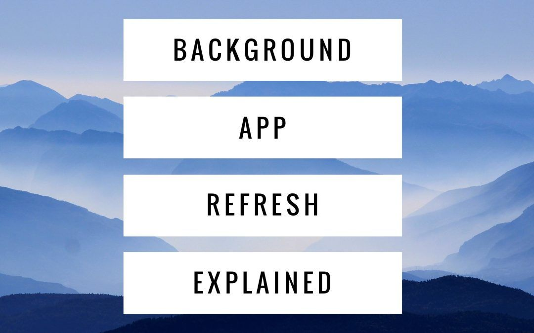 Background App Refresh Explained in Layman's Terms