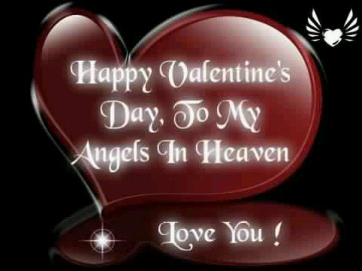 Happy Valentine S Day To All Of My Loved Ones Who Are No Longer Here With Me Happy Valentine Day Quotes Valentine Quotes Happy Valentines Day Images