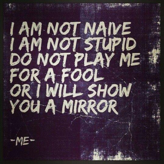 Do Not Play Me For A Fool Or I Will Show You A Mirror Me Quotes