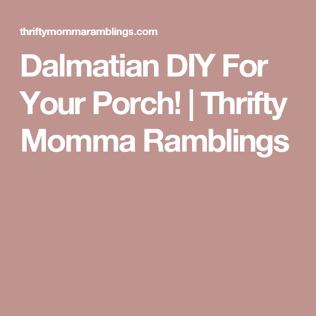 Dalmatian DIY For Your Porch! | Thrifty Momma Ramblings