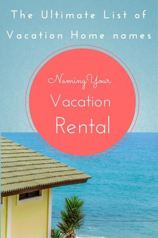 the ultimate list of vacation home names branding your rental