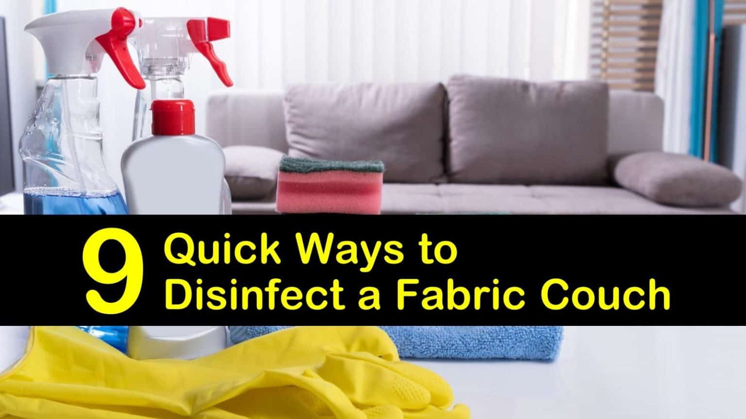 9 Quick Ways To Disinfect A Fabric Couch In 2020 With Images