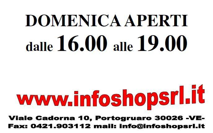 DOMENICA APERTI dalle 16:00 alle 19:00 www.infoshopsrl.it