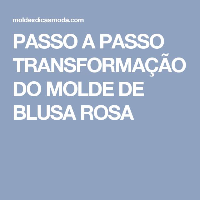 PASSO A PASSO TRANSFORMAÇÃO DO MOLDE DE BLUSA ROSA