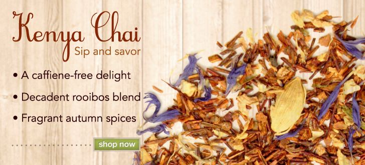 Spice up your days...(and nights!) Kenya Chai: cinnamon, clove, cardamon, rooibos. Great for all ages!