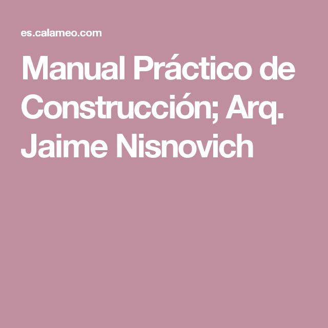 Jaime nisnovich manual practico de la construccion (spanish.