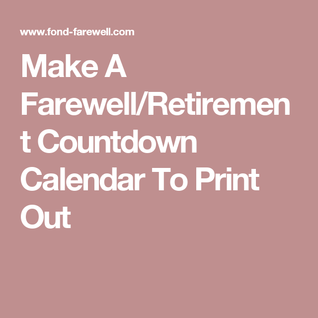 graphic regarding Retirement Countdown Calendar Printable named Create A Farewell/Retirement Countdown Calendar Towards Print Out