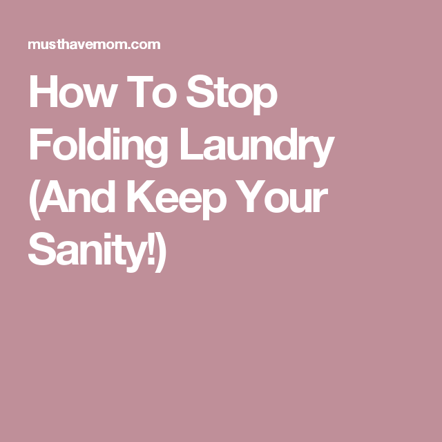 How To Stop Folding Laundry (And Keep Your Sanity!)