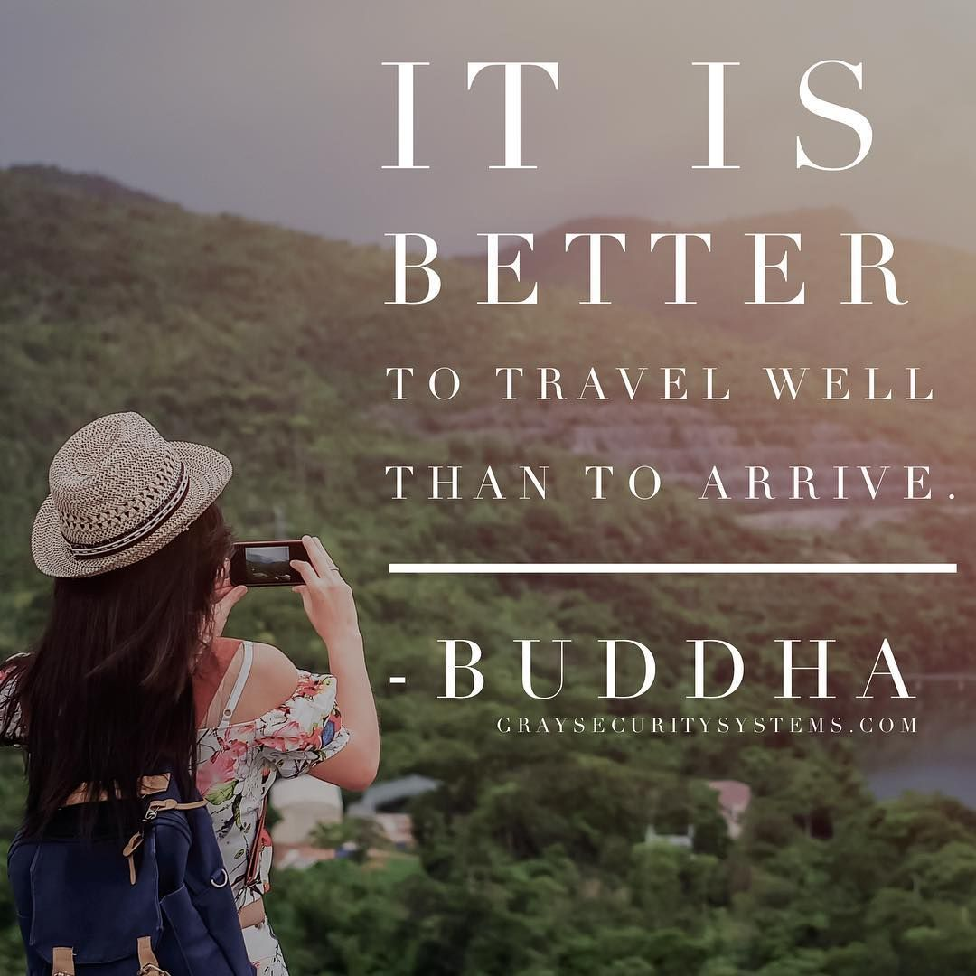 It Is Better To Travel Well Than To Arrive Buddha Travel Quote