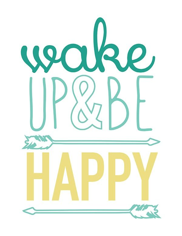 Wake Up Be Happy Free Printable Home Decor Prints Happy Quotes Cool Words Quotes