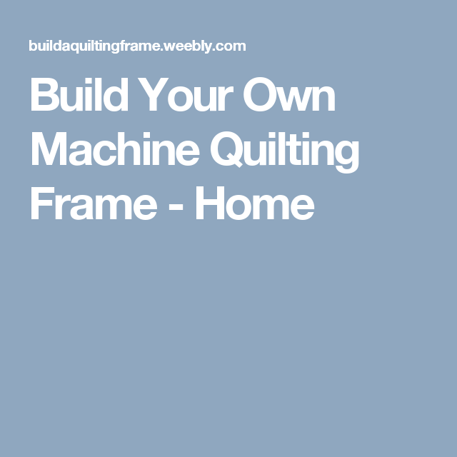Build Your Own Machine Quilting Frame - Home | quilt frames ...